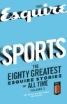 Sports: The Greatest Esquire Stories of All Time, Volume 3 - David Foster Wallace, John Irving, Scott Raab, W.C. Heinz, Tom Wolfe, Michael Paterniti, Luke Dittrich, Richard Ben Cramer, Tyler Cabot