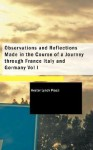 Observations and Reflections Made in the Course of a Journey Through France Italy and Germany Vol I - Hester Lynch Piozzi