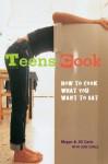 Teens Cook: How to Cook What You Want to Eat - Meghan Carle, Jill Carle, Judi Carle