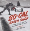 SO-CAL Speed Shop: The Fast Tale of the California Racers Who Made Hot Rod History - Mark Christensen