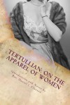 On the Apparel of Women - Tertullian, Rev Daniel J Clausen