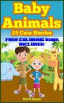 Baby Animals: 25 Cute Stories (Excellent for Beginner Readers & Bedtime Stories) (Childrens Book: Animal Reading Series) - Uncle Amon