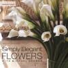 Simply Elegant Flowers With Michael George - Michael George, Bob Shuman