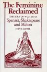 The Feminine Reclaimed: The Idea of Woman in Spenser, Shakespeare, and Milton - Stevie Davies