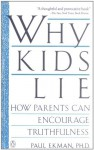 Why Kids Lie: How Parents Can Encourage Truthfulness - Paul Ekman