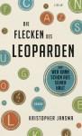 Die Flecken des Leoparden: oder wer kann schon aus seiner Haut - Kristopher Jansma, Andreas Heckmann