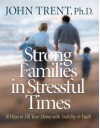 Strong Families In Stressful Times - John T. Trent