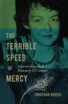 The Terrible Speed of Mercy: A Spiritual Biography of Flannery O'Connor - Jonathan Rogers