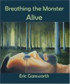 Breathing the Monster Alive - Eric Gansworth