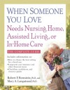 When Someone You Love Needs Nursing Home, Assisted Living, or In-Home Care: The Complete Guide - Robert F. Bornstein, Mary A. Languirand
