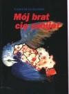 Mój brat cię zabije! O wojnie w Jugosławii - Tadeusz Olszański