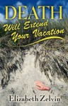 Death Will Extend Your Vacation - Elizabeth Zelvin