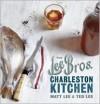 The Lee Bros. Charleston Kitchen - Matt Lee, Ted Lee