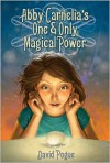 Abby Carnelia's One and Only Magical Power - David Pogue, Antonio Caparo