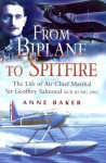From Biplane to Spitfire: The Life of Air Chief Marshal Sir Geoffrey Salmond - Anne Baker