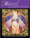 Magical Cross Stitch: Over 25 Enchanting Fantasy Designs - Claire Crompton, Joan Elliott, Ursula Michael, Joanne Sanderson