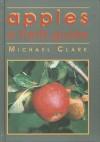 Apples: A Field Guide - Michael Clark, Brogdale Trust