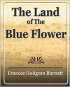 The Land of the Blue Flower - Frances Hodgson Burnett