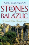 The Stones of Balazuc: A French Village Through Time - John Merriman