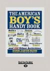 The American Boy's Handy Book (Large Print 16pt) - Daniel Carter Beard