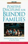 Positive Discipline for Blended Families: Nurturing Harmony, Respect, and Unity in Your New Stepfamily (Positive Discipline) - Jane Nelsen, Cheryl Erwin, H. Stephen Glenn