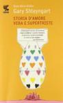 Storia d'amore vera e supertriste - Gary Shteyngart, Katia Bagnoli