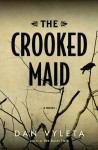 The Crooked Maid: A Novel - Dan Vyleta