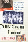 The Great Starvation Experiment: The Heroic Men Who Starved so That Millions Could Live - Todd Tucker