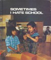 Sometimes I Hate School - Carol Barkin