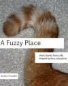 A Fuzzy Place: Short Stories from a Life Shaped by Furry Subculture - Austen Crowder