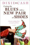 Curing the Blues with a New Pair of Shoes - Dixie Cash