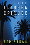 The Trigger Episode: A Novel - Tom Straw