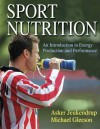 Sport Nutrition: An Introduction to Energy Production and Performance - Asker Jeukendrup, Michael Gleeson