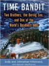 Time Bandit: Two Brothers, the Bering Sea, and One of the World's Deadliest Jobs (MP3 Book) - Andy Hillstrand, Malcolm MacPherson, Johnathan Hillstrand