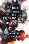The Boy with the Cuckoo-Clock Heart - Mathias Malzieu