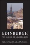 Edinburgh: The Making of a Capital City - Paul Jenkins, Brian Edwards