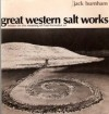 Great Western Salt Works: Essays on the Meaning of Post-Formalist Art - Jack Burnham