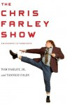The Chris Farley Show: A Biography in Three Acts - Tom Farley Jr., Tanner Colby