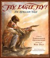 Fly, Eagle, Fly: An African Tale - Christopher Gregorowski, Niki Daly