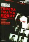 Teresa, Trawa, Robot. Największa operacja komunistycznych służb specjalnych - Wojciech Sumliński