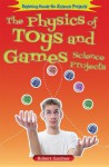 The Physics of Toys and Games Science Projects (Exploring Hands-On Science Projects) - Robert Gardner