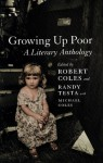 Growing Up Poor: A Literary Anthology - Robert Coles, Randy-Michael Testa, Michael H. Coles