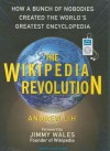 The Wikipedia Revolution: How a Bunch of Nobodies Created the World's Greatest Encyclopedia - Andrew Lih, Lloyd James, Jimmy Wales
