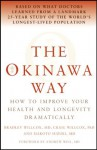 The Okinawa Way: How to Improve Your Health And Longevity Dramatically - Bradley J. Willcox, Craig D. Willcox, Makoto Suzuki, Andrew Weil