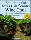 Exploring the Texas Hill Country Wine Trail: Day Trips, Weekend Escapes & Vacations (Exploring Texas Trails Book 1) - Vikk Simmons