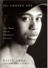The Chosen One: Tiger Woods And The Dilemma Of Greatness - David Owen