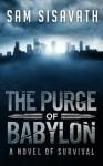 The Purge of Babylon: A Novel of Survival - Sam Sisavath