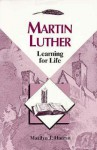 Martin Luther: Learning for Life - Marilyn J. Harran