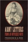 Army Letters from an Officer's Wife, 1871-1888 - Frances M.A. Roe