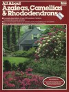 All about Azaleas, Camellias and Rhododendrons - Fred Galle, Fred C. Galle, Derek Fell, Jim Beley, Ron Hildebrand, Fred Galle